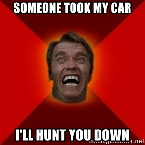 Angry Arnold - someone took my car i'll hunt you down
