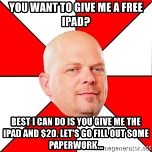Pawn Stars - You want to give me a free iPad? Best i can do is you give me the ipad and $20. LEt's go fill out some paperwork...