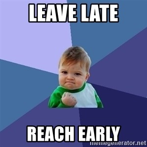 Success Kid - leave late reach early