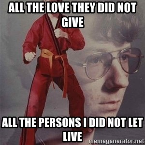 PTSD Karate Kyle - all the love they did not give all the persons i did not let live