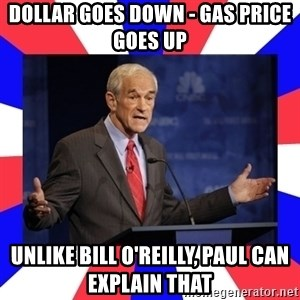 Ron Paul - Dollar Goes Down - Gas Price Goes Up Unlike Bill O'Reilly, Paul can explain that
