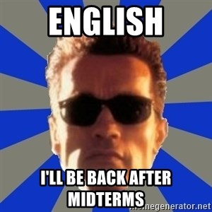 Terminator 2 - English I'll be back After midterms