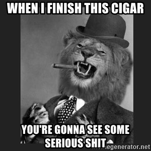 Gentleman Lion - WHen i finish this cigar You're gonna see some serious shit