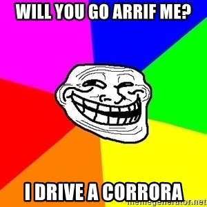 troll face1 - will you go arrif me? i drive a corrora