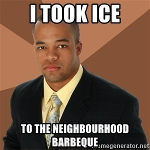 Successful Black Man - I took ice to the neighbourhood barbeque