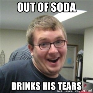 Seemingly Good Guy Dave - OUT OF SODA DRINKS HIS TEARS
