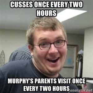 Seemingly Good Guy Dave - cusses once every two hours murphy's parents visit once every two hours