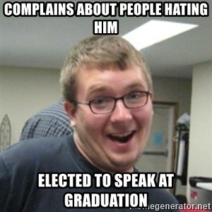 Seemingly Good Guy Dave - complains about people hating him elected to speak at graduation