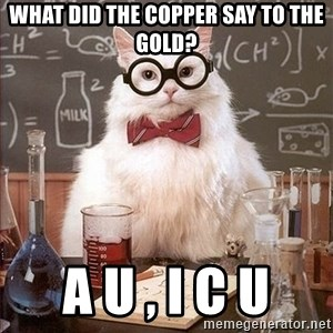 Science Cat - What did the Copper say to the Gold? A u , I c u