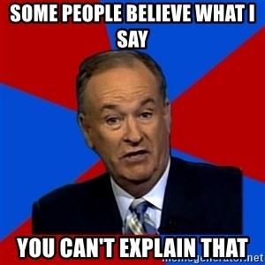 Bill O'Reilly Proves God - some people believe what i say you can't explain that