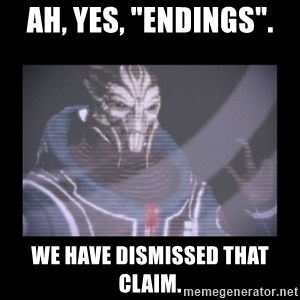 "Turian Councillor. - Ah, yes, ""endings"". we have dismissed that claim."