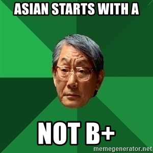 High Expectations Asian Father - Asian Starts with A Not B+