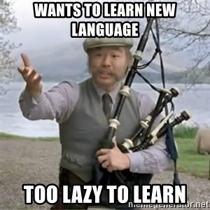 contradiction - Wants to learn new language too lazy to learn