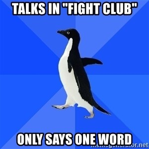 """Socially Awkward Penguin - Talks in """"Fight Club"""" only says one word"""