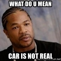 Xzibit WTF - what do u mean car is not real