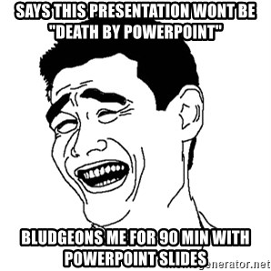 """Asian Troll Face - Says This presentation wont be """"death by Powerpoint"""" Bludgeons me for 90 min with powerpoint slides"""