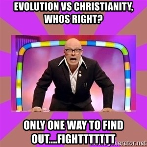 Harry Hill Fight - Evolution vs Christianity, whos right? Only one way to find out....fighttttttt