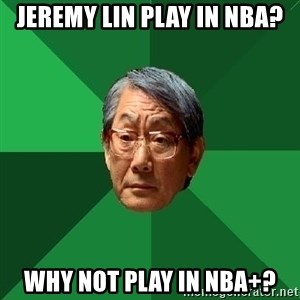 High Expectations Asian Father - jeremy lin play in nba? why not play in nba+?