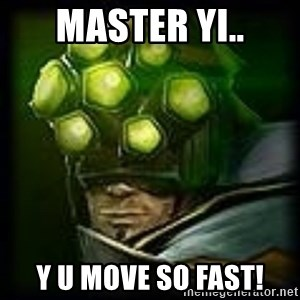Master Yi - Master yi.. Y u move so fast!