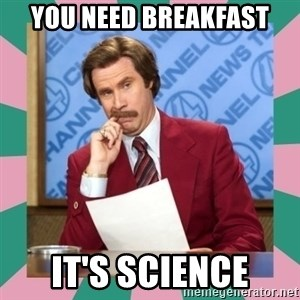 anchorman - You need breakfast It's science