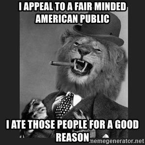 Gentleman Lion - I appeal to a fair minded american public I ate those people for a good reason