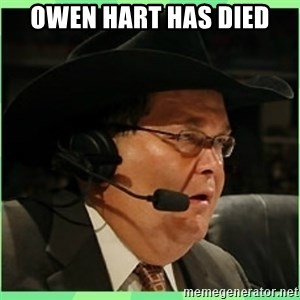 Jim Ross - Owen Hart has died