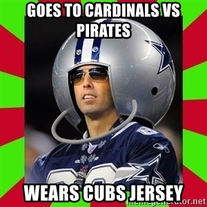 Annoying Sports Fan - goes to cardinals vs pirates wears cubs jersey