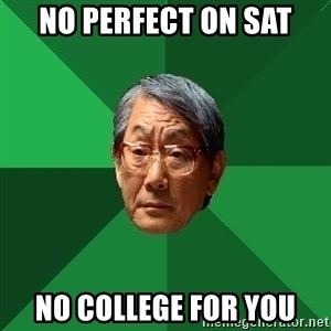 High Expectations Asian Father - No perfect on SAt no college for you