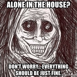 Boogeyman - alone in the house? don't worry... everything should be just fine.