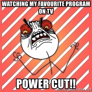 iHate - watching my favourite program on tv power cut!!