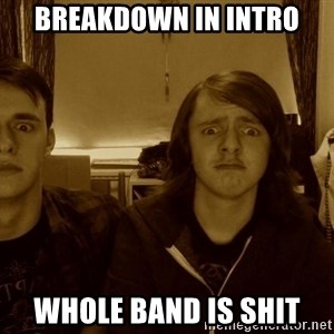 Metal Guitarists - Breakdown in intro whole band is shit