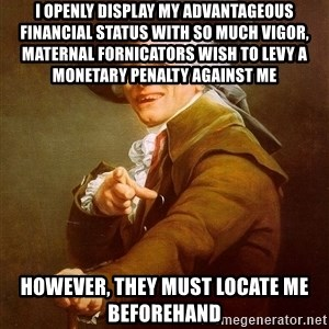 Joseph Ducreux - i openly display my advantageous financial status with so much vigor, maternal fornicators wish to levy a monetary penalty against me   however, they must locate me beforehand
