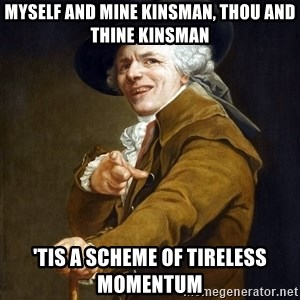 Joseph Ducreaux - Myself and mine kinsman, thou and thine kinsman 'Tis a scheme of tireless momentum