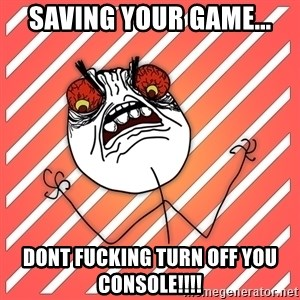 iHate - saving your game... dont fucking turn off you console!!!!