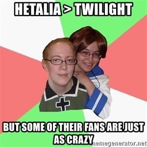 Hetalia Fans - Hetalia > Twilight But some of their fans are just as crazy