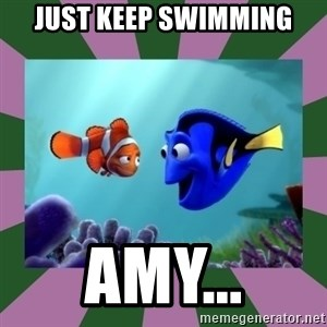 finding nemo - JUST KEEP SWIMMING AMY...