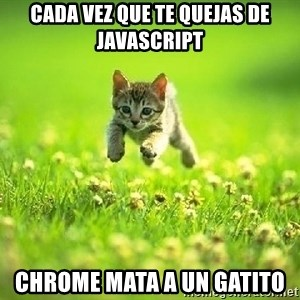 God Kills A Kitten - CADA VEZ QUE TE QUEJAS DE JAVASCRIPT CHROME MATA A UN GATITO