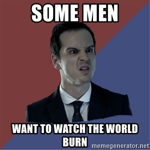 Jim Moriarty - some men  want to watch the world burn