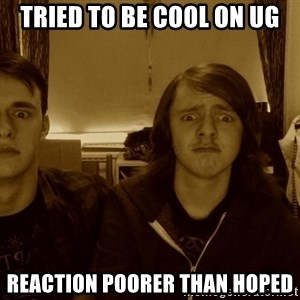 Metal Guitarists - Tried to be cool on UG REaction poorer than hoped