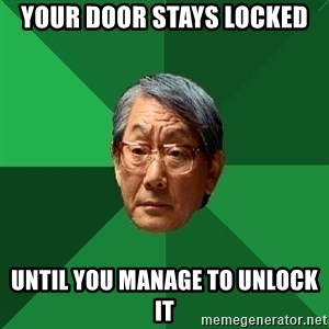 High Expectations Asian Father - your door stays locked until you manage to unlock it