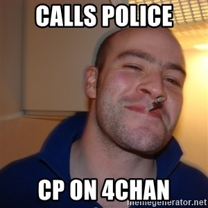 Good Guy Greg - calls police cp on 4chan