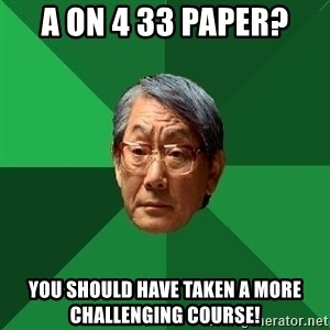 High Expectations Asian Father - A on 4 33 paper? you should have taken a more challenging course!
