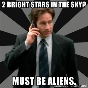 "Mulder ""Must be aliens"" - 2 bright stars in the sky? Must be Aliens."