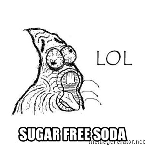 Lol Patrick  - sugar free soda