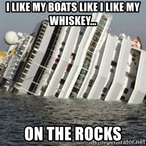 Sunk Cruise Ship - I like my boats like i like my whiskey... On the rocks