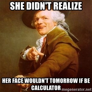 Joseph Ducreux - she didn't realize her face wouldn't tomorrow if be calculator