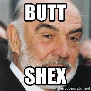 sean connery ftw - Butt Shex
