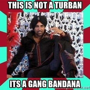 Indian gangster wannabe - this is not a turban its a gang bandana