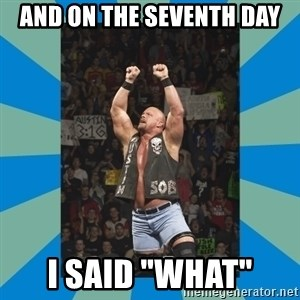 """stone cold steve austin - And on the seventh day I said """"WHAT"""""""