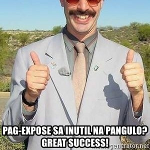 borat - PAG-EXPOSE SA INUTIL NA PANGULO?      GREAT SUCCESS!